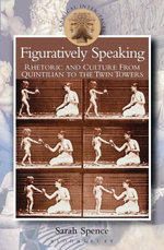 Figuratively Speaking : Rhetoric and Culture from Quintilian to the Twin Towers - Sarah Spence