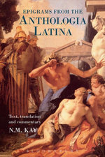 Epigrams from the Anthologia Latina : Text,Translation and Commentary