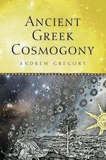 Ancient Greek Cosmogony - Andrew Gregory