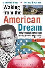 Waking from the American Dream : Transformations in American Society, Politics and Culture - Andreas Hess