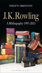 J.K. Rowling : A Bibliography 1997-2013 - Philip W. Errington