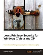Least Privilege Security for Windows 7, Vista, and XP : Strategies, Tactics, Logic and Framework - R. Smith