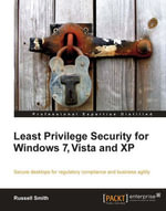Least Privilege Security for Windows 7, Vista and XP : Implement Efficient System Security by Assigning Permissions Effectively - Smith Russell