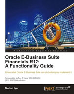 Oracle E-Business Suite Financials R12 : A Functionality Guide - Mohan Iyer