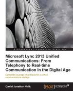 Microsoft Lync 2013 Unified Communications : from Telephony to Real Time Collaboration in the Digital Age - Muhammad Khaleel Rashid