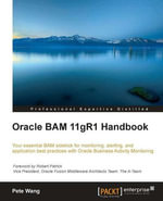Oracle BAM 11gR1 Handbook - Wang Pete