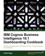 IBM Cognos Business Intelligence 10.1 Dashboarding cookbook - Garg Ankit