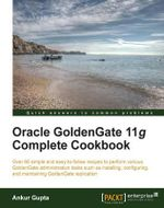 Oracle Goldengate 11g Complete Cookbook - Ankur Gupta