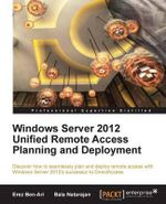 Windows Server 2012 Unified Remote Access Planning and Deployment : An Empirical Research Perspective - Erez BenAri