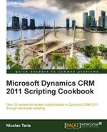 Microsoft Dynamics CRM 2011 Scripting Cookbook : Learning Microsoft's Business Collaboration Platfo... - Dan Willman