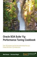 Oracle Soa Suite 11g Performance Tuning Cookbook - Matthew Brasier