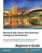 Microsoft SQL Server 2014 Business Intelligence Development Beginner's Guide - Reza Rad