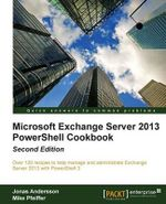 Microsoft Exchange Server 2013 Powershell Cookbook - Paul Goodey