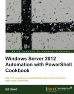 Windows Server 2012 Automation with PowerShell : Concepts, Methodologies, Tools, and Applications - Feipeng Liu