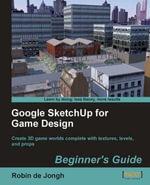 Google SketchUp for Game Design : Beginner's Guide - Jongh Robin de