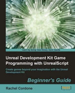 Unreal Development Kit Game Programming with UnrealScript Beginner's Guide : Beginner's Guide - Cordone Rachel