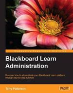 Blackboard Learn Administration : The Creating Success Series : 3rd Edition - Terry L. Patterson