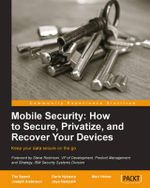 Mobile Security : How to Secure, Privatize and Recover Your Devices - Timothy Speed