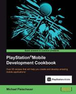 PlayStation Mobile Development Cookbook : Closing the Gap Between Print and Digital Publishi... - Michael Fleischauer
