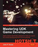 Mastering UDK Game Development : Faith Versus Fantasy in Computer Gaming - John P. Doran