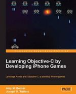 Learning Objective-C by Developing iPhone Games - Amy M Booker
