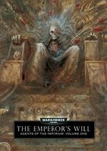 The Emperor's Will : Agents of the Imperium Series : Book 1 : A celebration of the art of Warhammer 40,000 - John Blanche