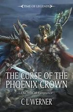 Curse of the Phoenix Crown : Time of Legends - C. L. Werner