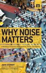 Why Noise Matters : A Worldwide Perspective on the Problems, Policies and Solutions - Francis McManus