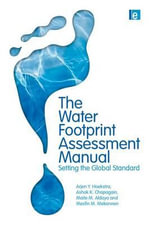 The Water Footprint Assessment Manual : Setting the Global Standard - Ashok K. Chapagain