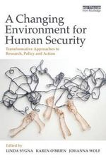 A Changing Environment for Human Security : Transformative Approaches to Research, Policy and Action