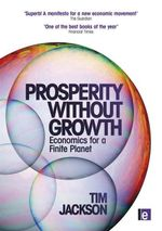 Prosperity without Growth : Economics for a Finite Planet - Tim Jackson