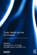 Trade, Health and the Environment : The European Union Put to the Test - Marjolein van Asselt