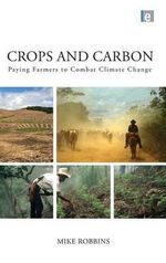 Crops and Carbon : Paying Farmers to Combat Climate Change - Mike Robbins