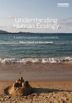 Understanding Human Ecology : A Systems Approach to Sustainability - Robert Dyball