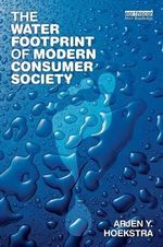 The Water Footprint of Modern Consumer Society - Arjen Y. Hoekstra
