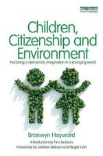Children, Citizenship and Environment : Nurturing a Democratic Imagination in a Changing World - Bronwyn Hayward