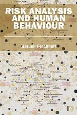 Risk Analysis and Human Behavior : Earthscan Risk in Society - Baruch Fischhoff