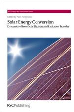 Solar Energy Conversion : Dynamics of Interfacial Electron and Excitation Transfer