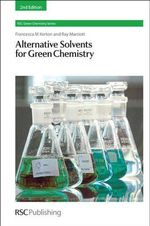 Alternative Solvents for Green Chemistry : Volume 5 - Francesca M. Kerton