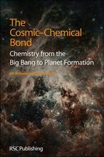 The Cosmic-Chemical Bond : Chemistry from the Big Bang to Planet Formation - T.W. Hartquist