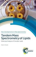 Tandem Mass Spectrometry of Lipids : Molecular Analysis of Complex Lipids - Robert C. Murphy