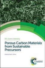Porous Carbon Materials from Sustainable Precursors : RSC Green Chemistry