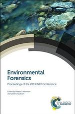 Environmental Forensics : Proceedings of the 2013 INEF Conference