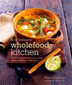 Wholefood Kitchen : Ross Dobson's : Delicious Recipes with Beans, Lentils, Grains and Other Natural Foods - Ross Dobson