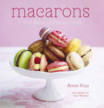 Macarons : Chic & Delicious French Treats - Annie Rigg