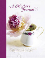 A Mother's Journal : A Keepsake Journal for a Mother to Share Her Life's Wisdom with Her Daughter - Carissa Jackson