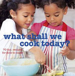 What Shall We Cook Today? : 70 Fun Recipes for Kids to Make - Ryland Peters & Small