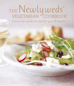 The Newlyweds' Vegetarian Cookbook : Every Recipe You'll Ever Need for Your Life Together