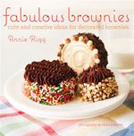 Fabulous Brownies : Cute and Creative Ideas for Decorating Brownies - Annie Rigg