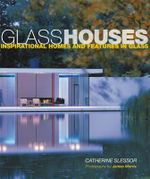 Glass Houses : Inspirational Homes and Features in Glass - Catherine Slessor
